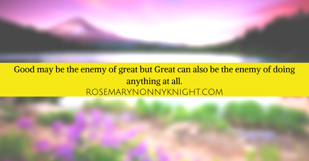 Good May Be The Enemy of Great