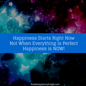 Happiness Starts Right NowNot When