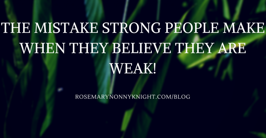 THE MISTAKE STRONG PEOPLE MAKE WHEN THEY