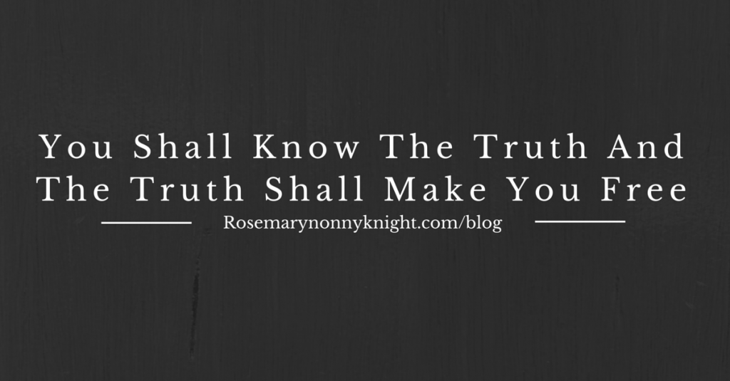 You shall know the truth and the truth will set you free