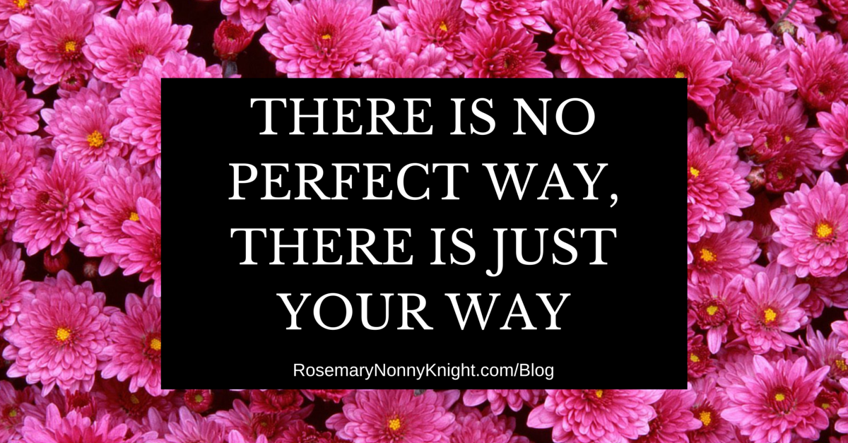 THERE IS NO PERFECT WAY, THERE IS Your Way