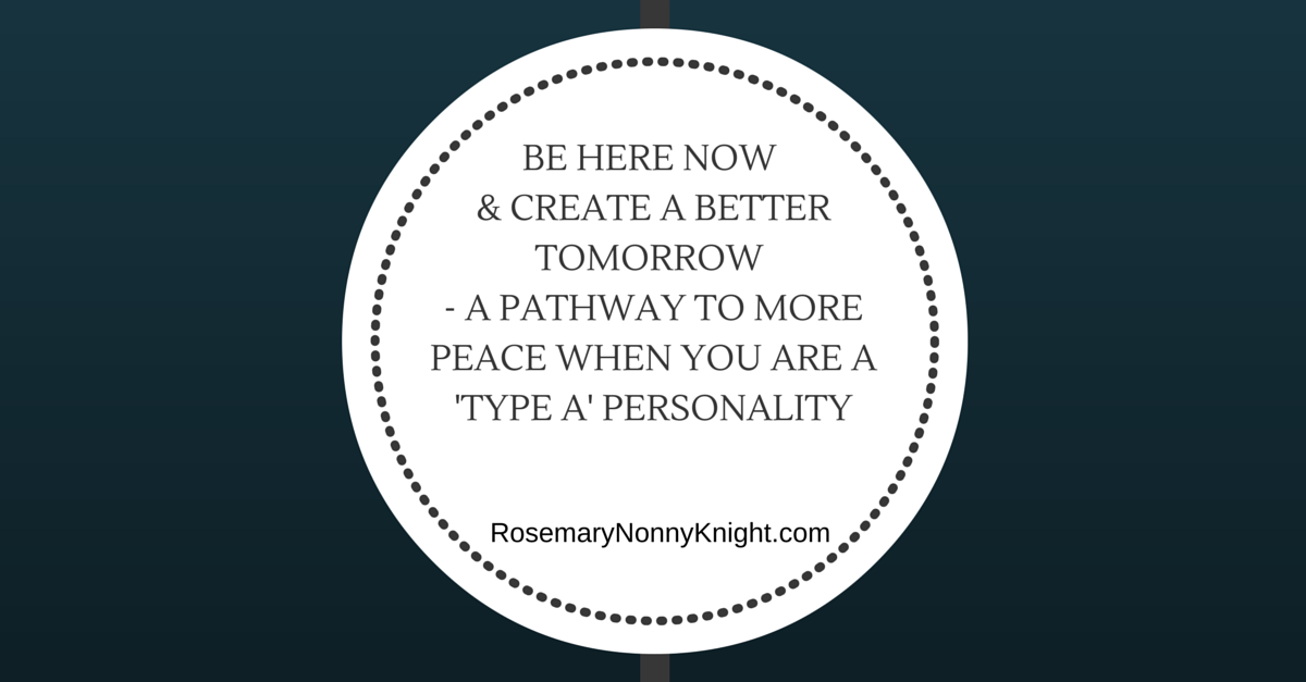 Be Here Now, Type A Personality
