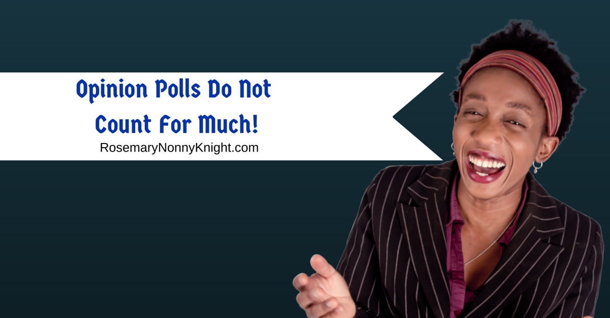 Opinion Polls Do Not Count For Much!