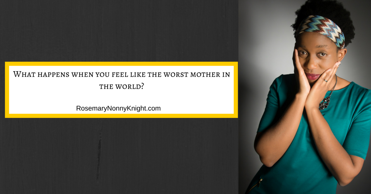 What happens when you feel like the worst mother in the world?