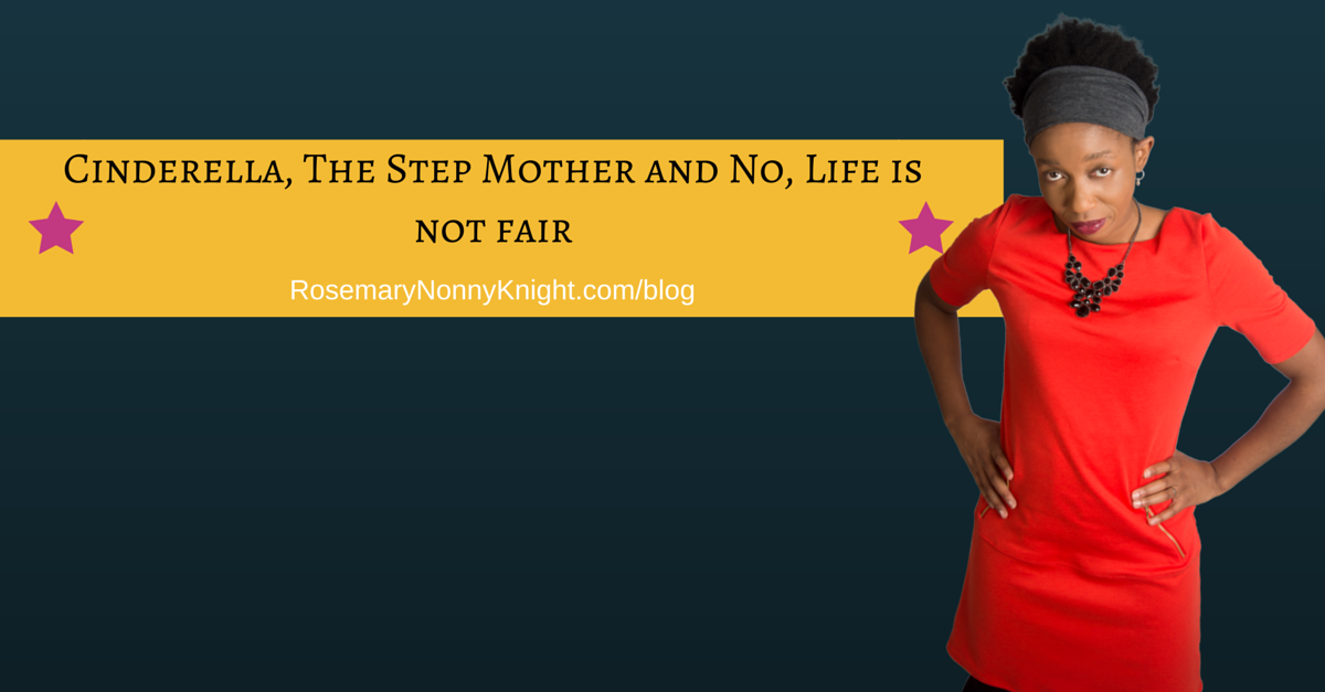 Cinderella, The Step Mother and No, Life's not fair