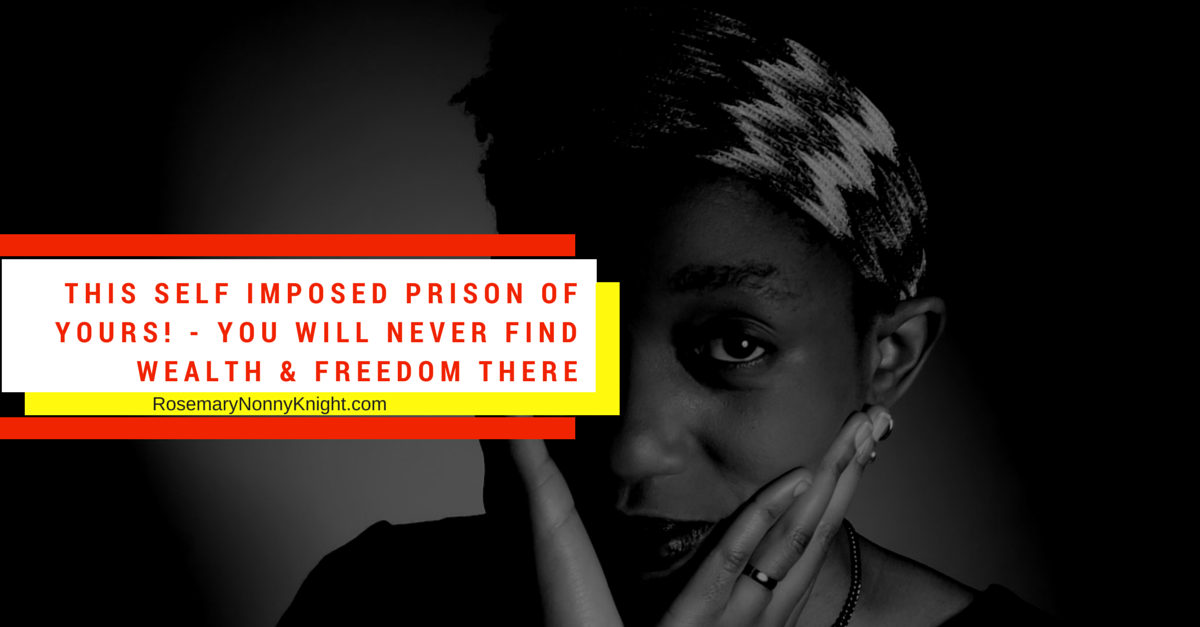 This self imposed prison of yours! - You