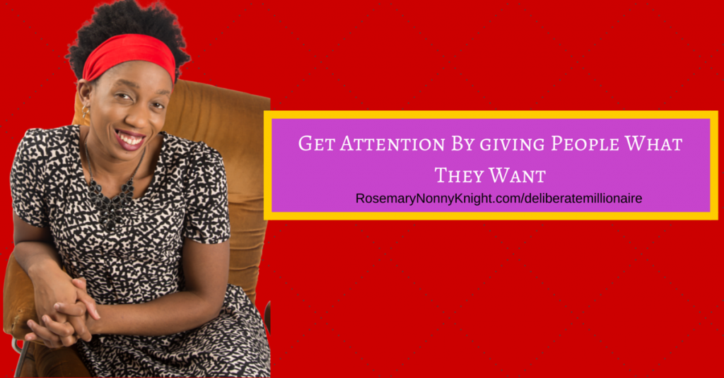 Get Attention By Giving People What They Want