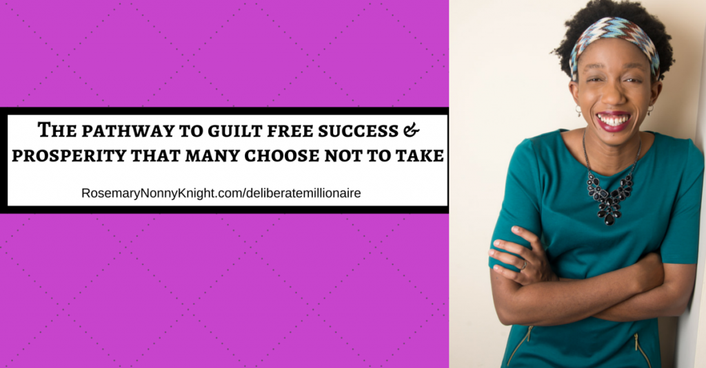 The Pathway To Guilt Free Success & Prosperity That Many Choose Not To Take