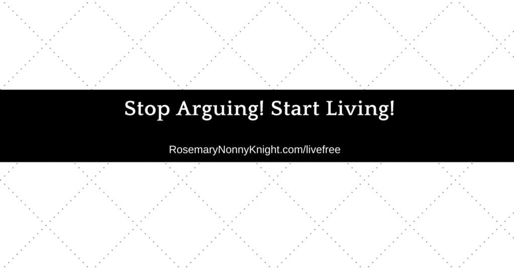 Stop Arguing, Start Living