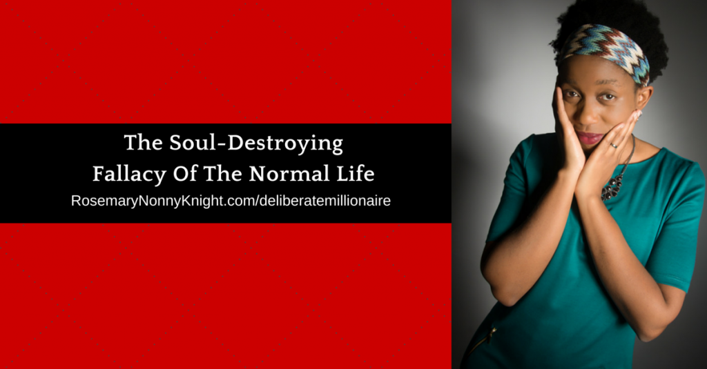 Soul Destroying Fallacy of the Normal life