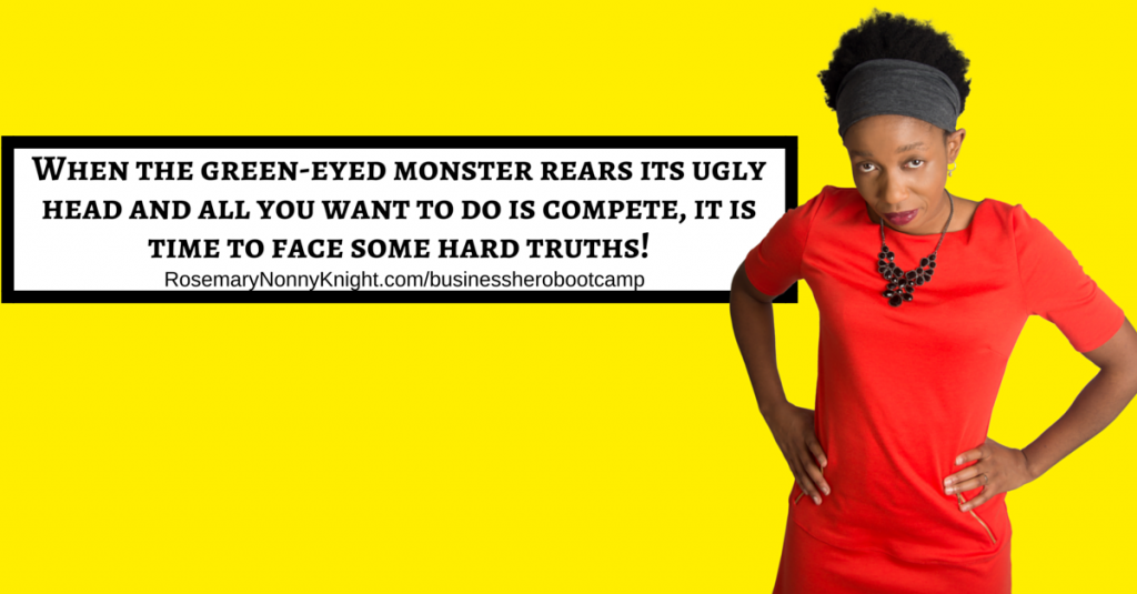 WHEN YOU FEEL THE GREEN-EYED MONSTER REAR ITS UGLY HEAD, IT IS TIME TO TELL YOURSELF SOME HARD TRUTHS!