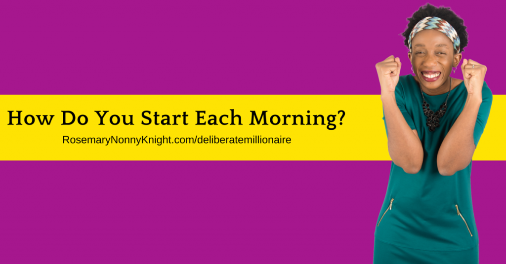 HOW DO YOU START EACH MORNING?