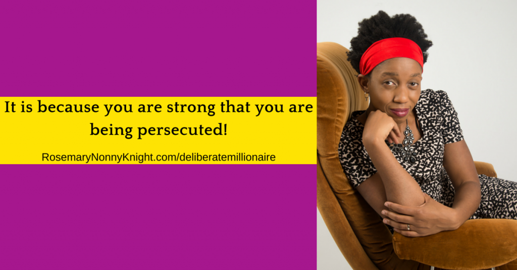It is because you are strong that you are being persecuted