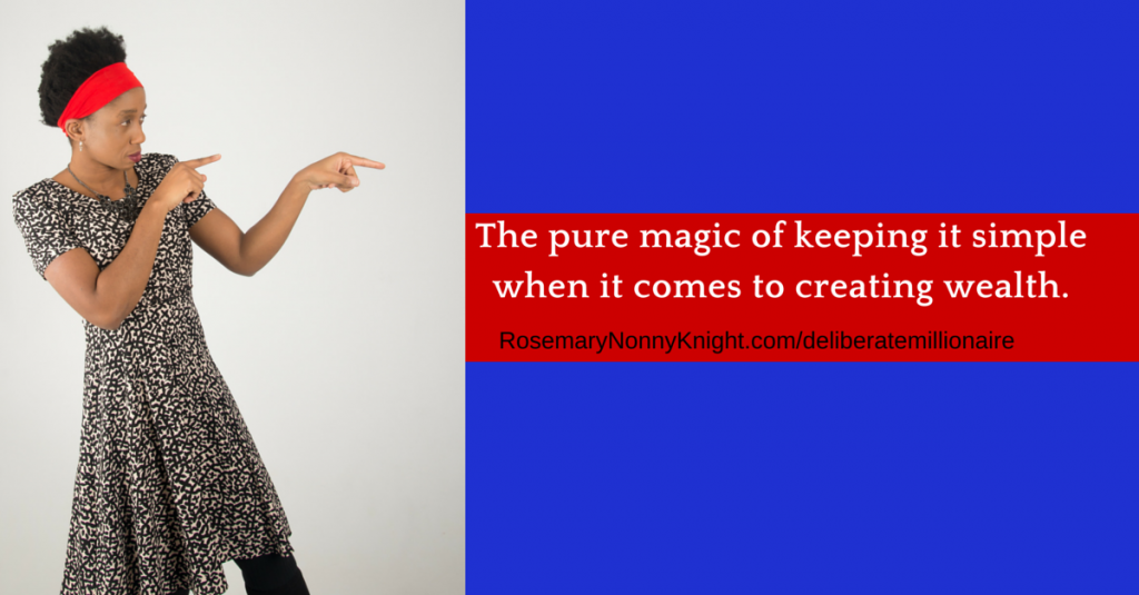 The pure magic of keeping it simple ahen it comes to creating wealth