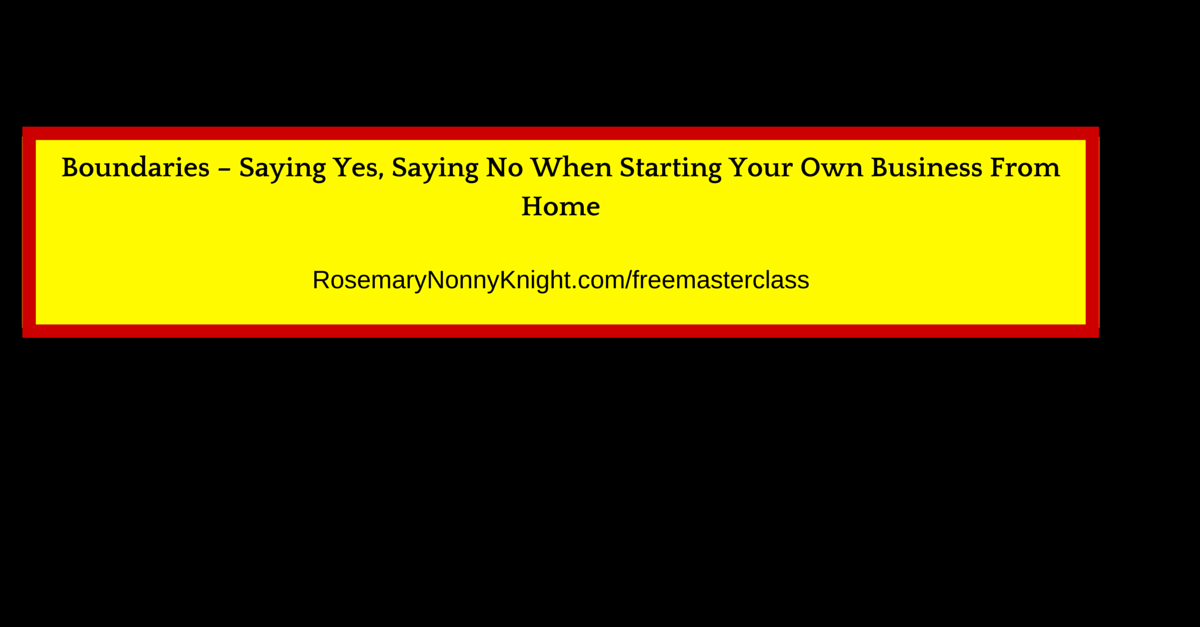 Boundaries – Saying Yes, Saying No When Starting Your Own Business From Home