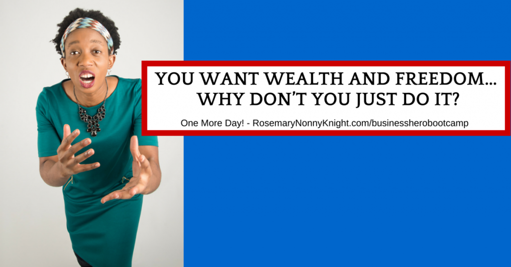 YOu want wealth and freedom... Why don't you just do it?