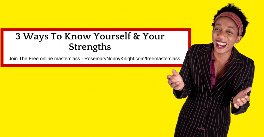 Know yourself and your strengths