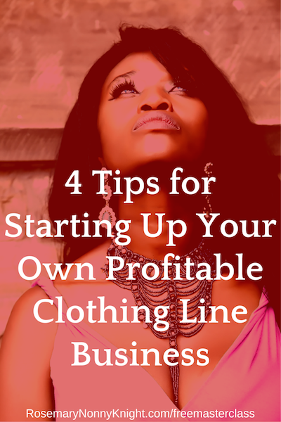 4 Tips for Starting Up Your Own Profitable Clothing Line Business