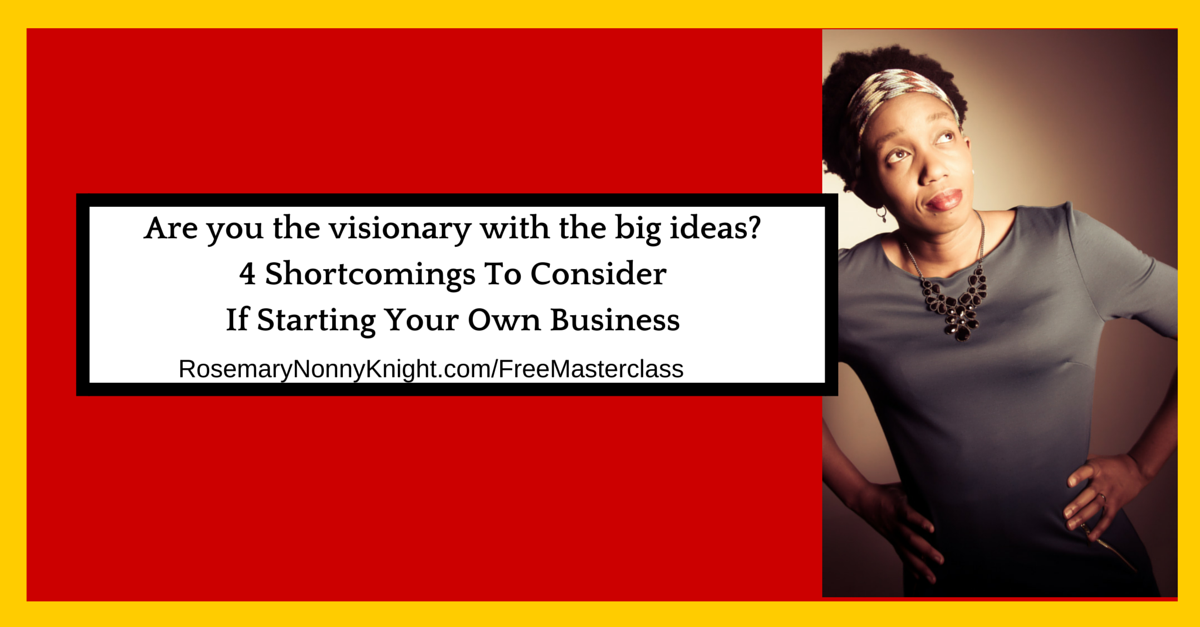 Are you the visionary with the big ideas? 4 Shortcomings To Consider If Starting Your Own Business