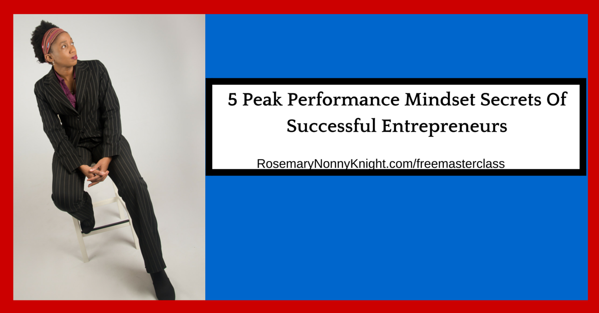 5 Peak Performance Mindset Secrets Of Successful Entrepreneurs