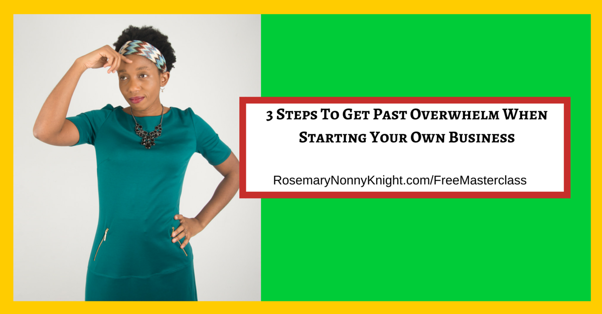 3 Steps To Get Past Overwhelme when starting your own business