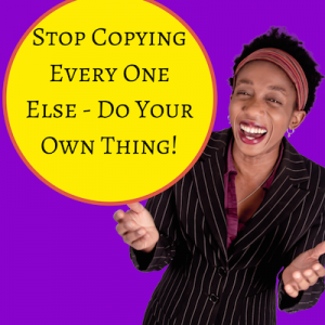 Stop Copying Every One Else - Do Your Own Thing