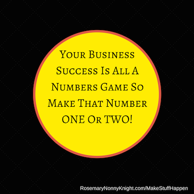 Your Business Success Is All A Numbers Game So Make That Number ONE Or TWO!