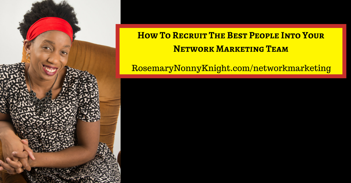 How To Recruit The Best People Into Your Network Marketing Team