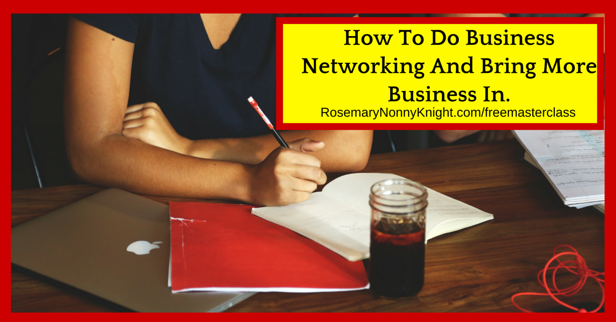 How To Do Business Networking And Bring More Business In.