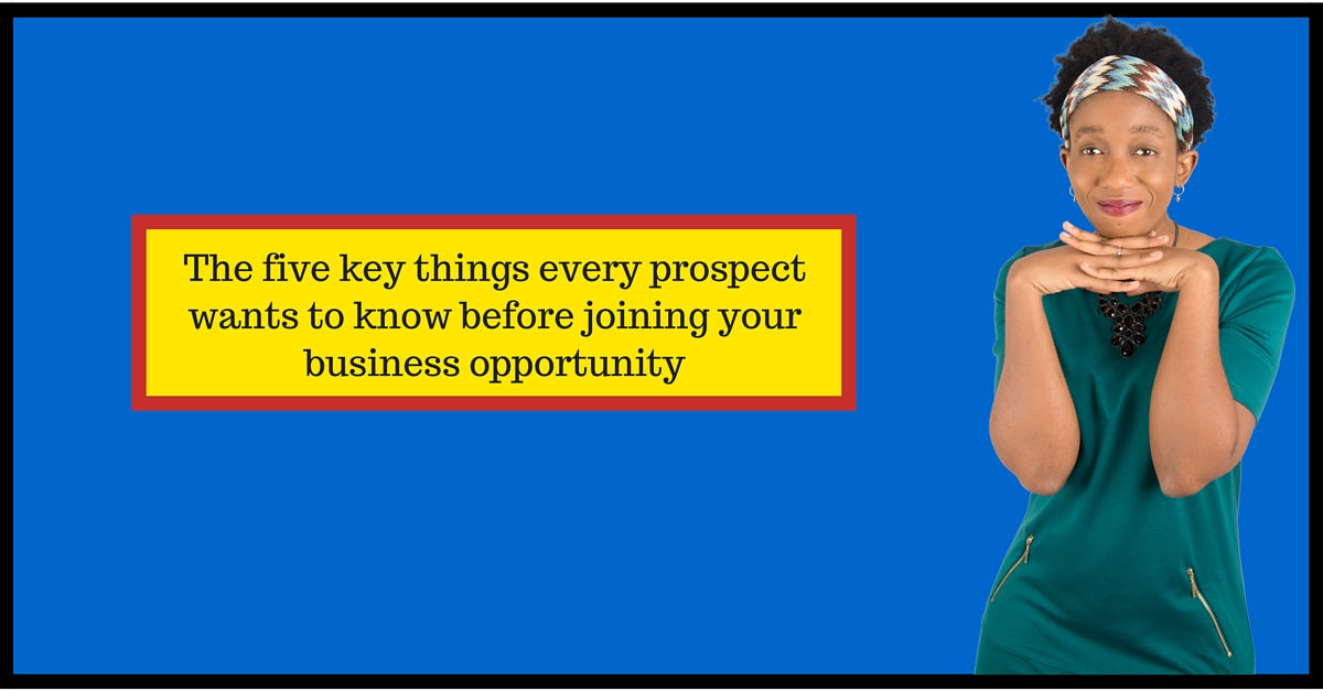 The five key things every prospect wants to know before joining your business opportunity