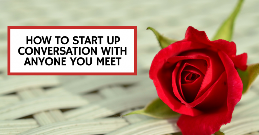 How To Start Up Conversation With Anyone You Meet