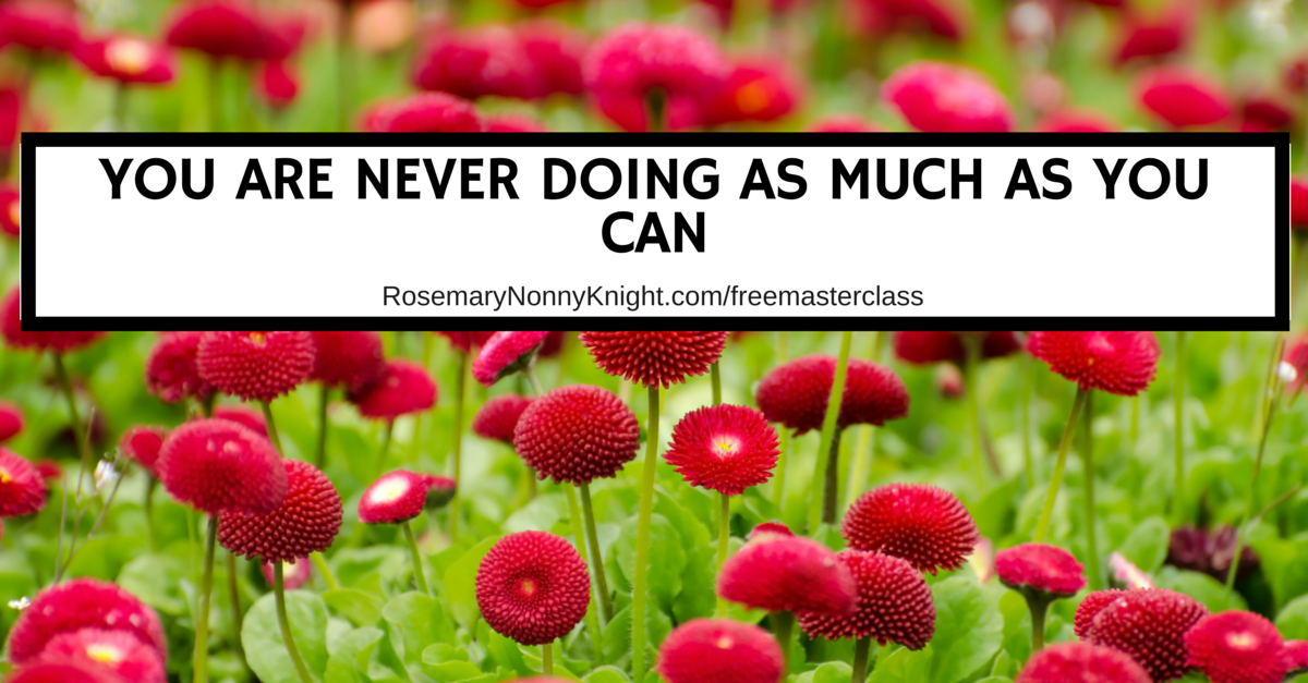 You are never doing as much as you can