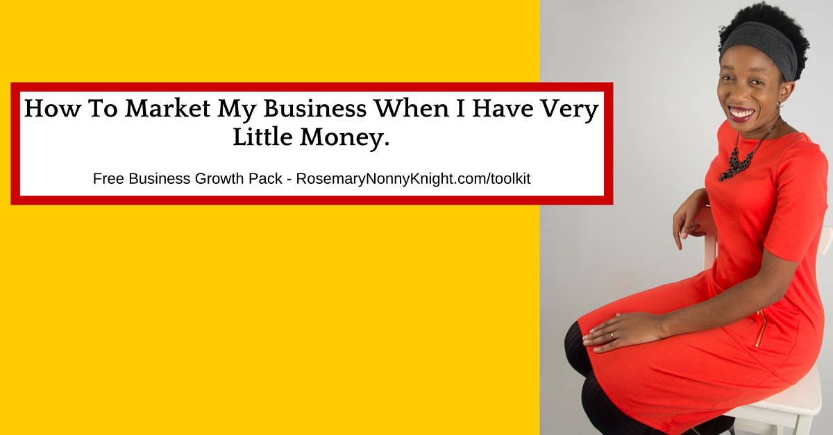 How To Market My Business When I Have Very Little Money.