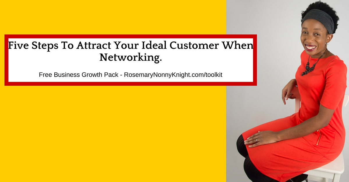 Five Steps To Attract Your Ideal Customer When Networking
