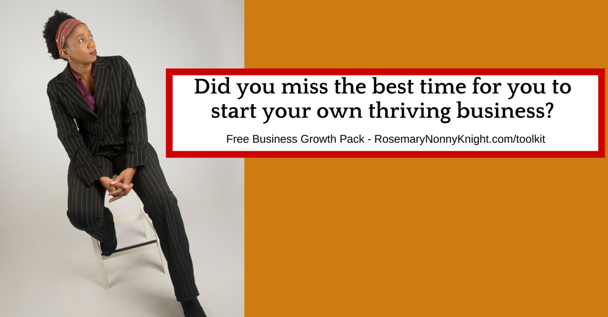 Did you miss the best time for you to start your own thriving business?