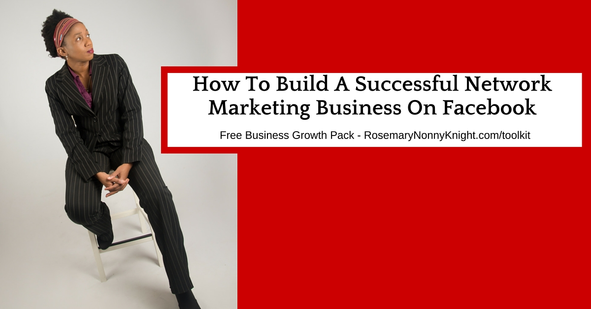 How To Build A Successful Network Marketing Business On Facebook