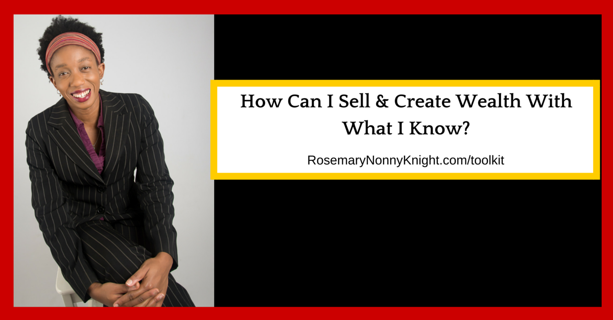 How can I create wealth with what I know