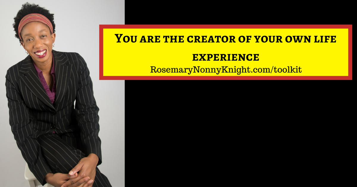 You are the creator of your own life experience