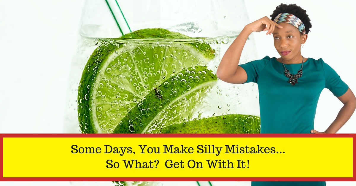 Some days, you make silly mistakes. So what?  Get on with it.