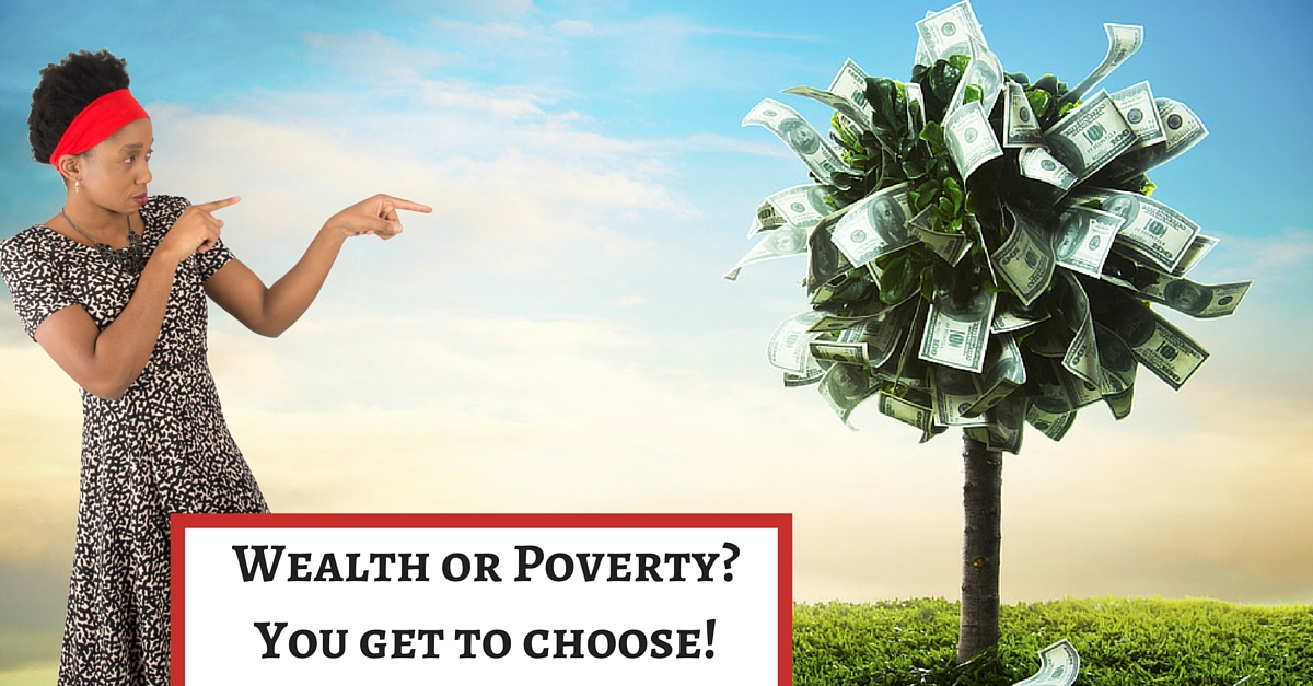 Wealth or Poverty: You get to choose