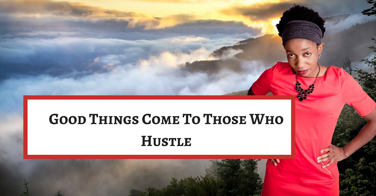 Hustle While You Wait – good things come to you more easily