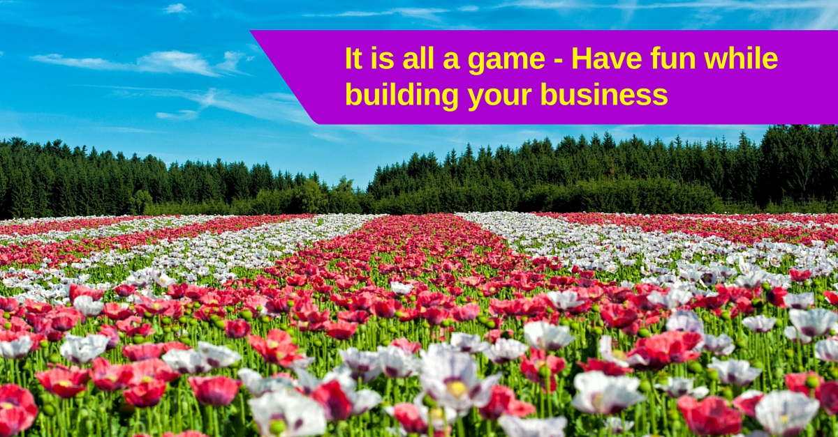 It is all a game – Have fun while building your business