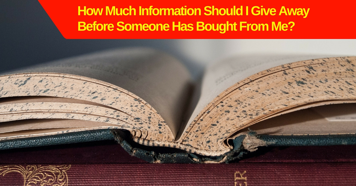How Much Information Should I Give Away Before Someone Has Bought From Me?