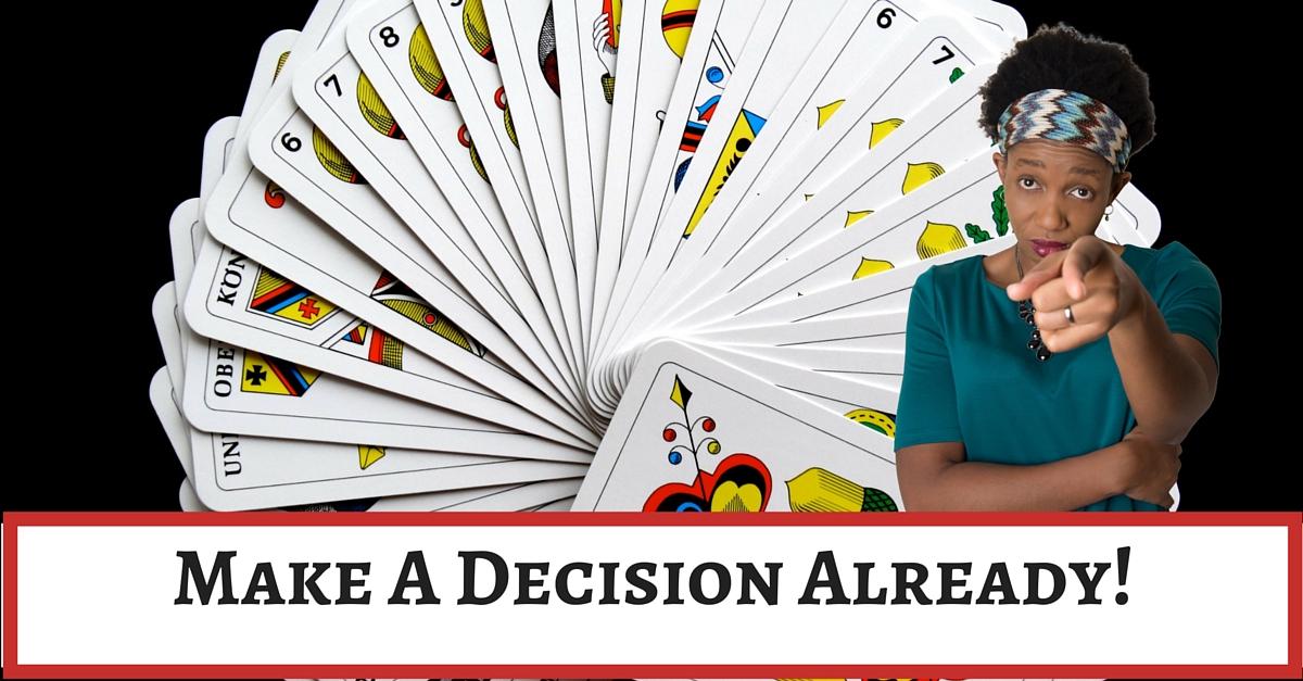 Make a decision already.