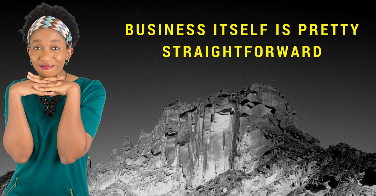 Business itself is pretty straightforward…