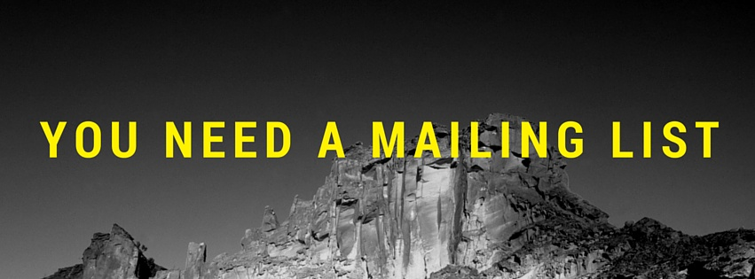 YOu Need A Mailing List