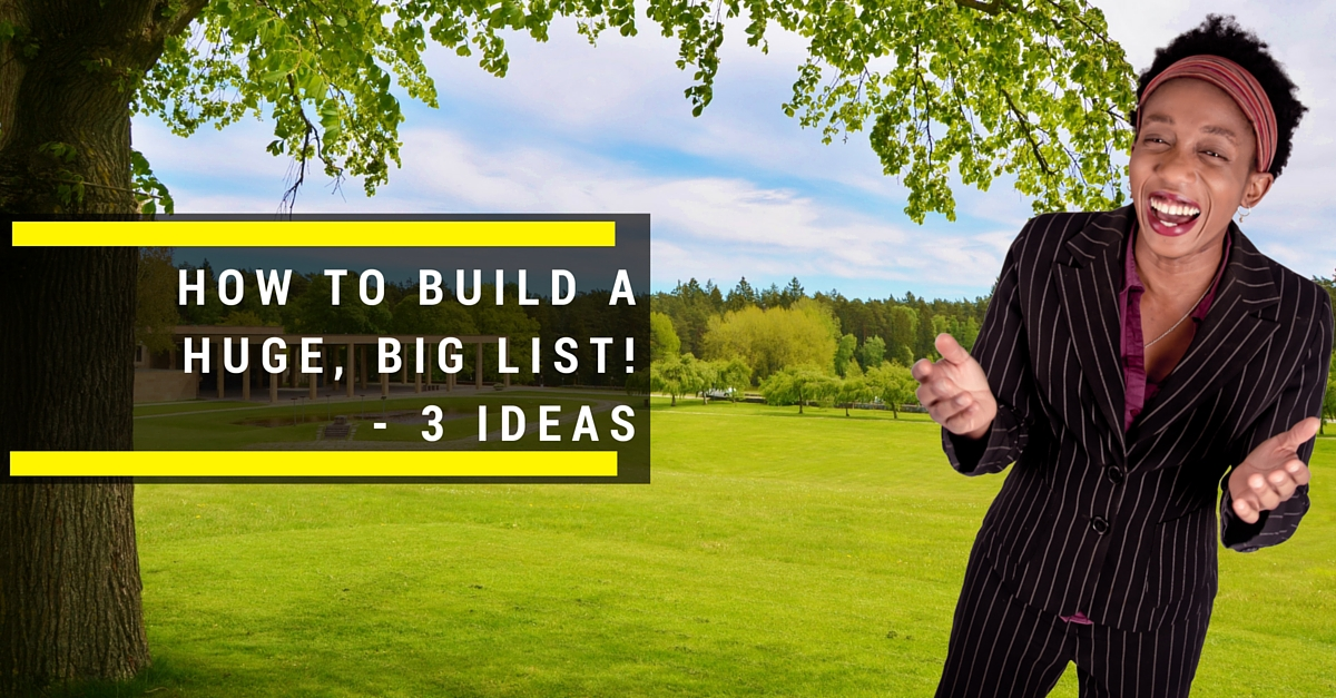 How To Build A Huge, Big List! – 3 Ideas