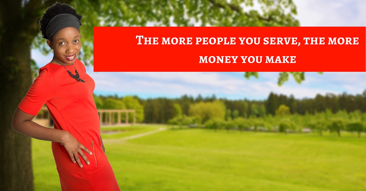The More People You Serve, The More Money You Make