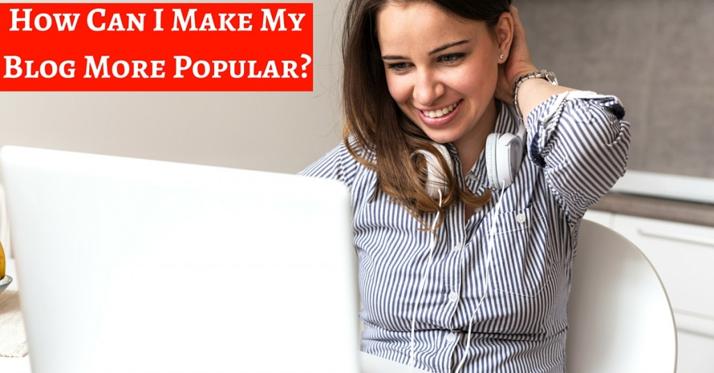 make my blog popular