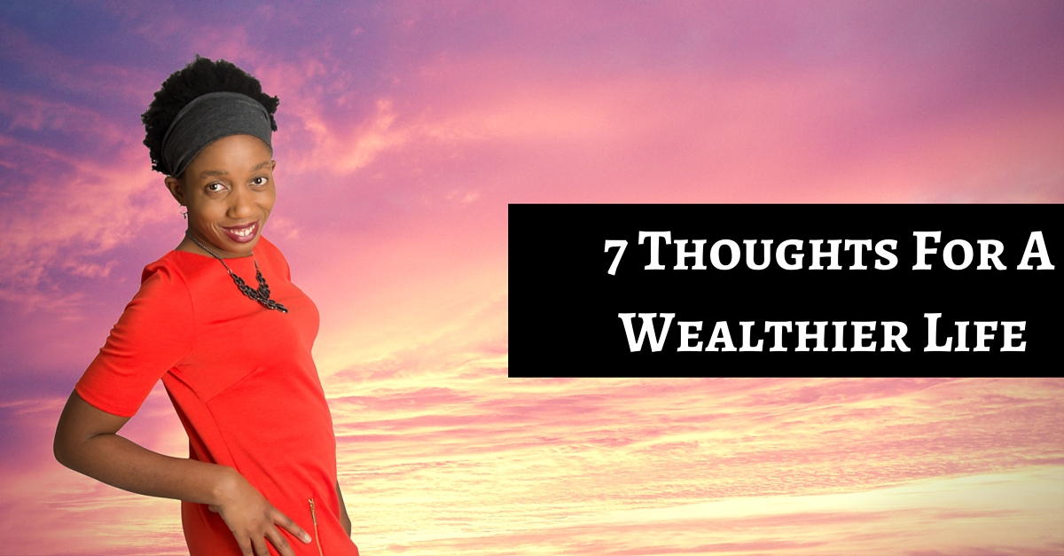 You Get To Choose What To Create Space For In Your Life & Business – 7 Thoughts For A Wealthier Life